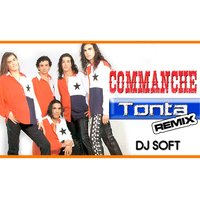 Tonta — DJ Soft, Commanche