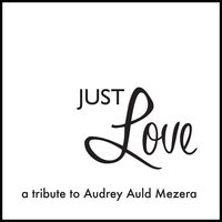 Just Love: A Tribute to Audrey Auld Mezera — сборник