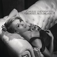 Greatest Hits: Decade #1 — Carrie Underwood