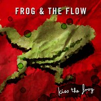 Kiss the frog — Frog & The Flow