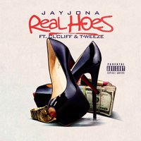 Real Hoes — Jay Jona, T-Weeze, CL'Cliff