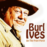 On the Front Porch — Burl Ives