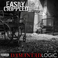 Demented Logic — Easily Crippled