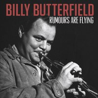 Rumours Are Flying — Billy Butterfield