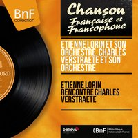 Étienne Lorin rencontre Charles Verstraete — Étienne Lorin et son orchestre, Charles Verstraete et son orchestre