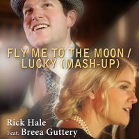 Fly Me to the Moon / Lucky (Mash-Up) — Rick Hale, Breea Guttery