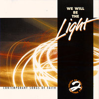 We Will Be The Light: Contemporary Songs Of Faith — сборник