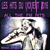 Les Hits Du Moment 2016 — Michael Williams, Nat & Estelle