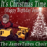 It's Christmas Time (Happy Birthday Jesus) — The James Tunes Choir