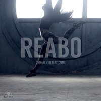 Whatever May Come — REABO