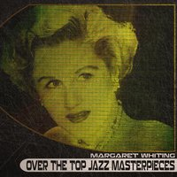 Over the Top Jazz Masterpieces — Margaret Whiting