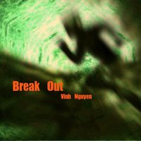 Break Out — Vinh Nguyen