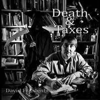 Death & Taxes — David Friedenberg