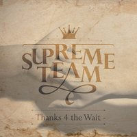 Thanks 4 the Wait - Single — Supreme Team
