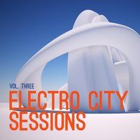 Electro City Sessions, Vol. 3 — сборник
