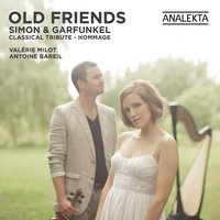 Old Friends: Simon & Garfunkel, A Classical Tribute — Valérie Milot, Antoine Bareil