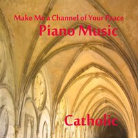Make Me a Channel of Your Peace: Catholic Piano Music — The O'Neill Brothers Group