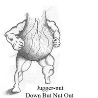 Down But Nut Out — Jugger-Nut