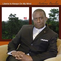 Liberia Is Always On My Mind — Anthony Barclay