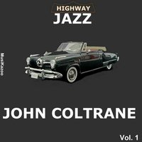 Highway Jazz - John Coltrane, Vol. 1 — John Coltrane, Irving Berlin