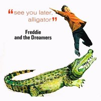 See You Later Alligator — Freddie & The Dreamers