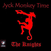 Jyck Monkey Time — The Knights
