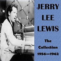 The Collection 1956 - 1962 — Jerry Lee Lewis