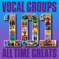 Vocal Groups - 101 All Time Greats — сборник