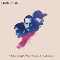 Feels Like Saving The World - Svenstrup & Vendelboe Remix — Outlandish