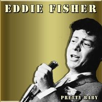 Pretty Baby — Eddie Fisher