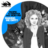 Making Me Dirty — Pacific & Vandyck feat. Vicky Fee