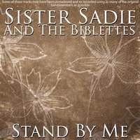 Stand By Me — Sister Sadie and The Biblettes