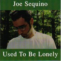 Used To Be Lonely — Joe Sequino