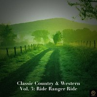 Classic Country & Western Vol. 3: Ride Ranger Ride — сборник