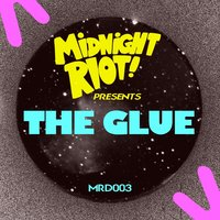 Midnight Riot Presents: The Glue — The Glue