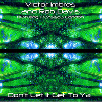 Don't Let It Get To Ya — Victor Imbres, Rob Davis