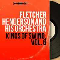 Kings of Swing, Vol. 6 — Fletcher Henderson And His Orchestra