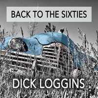 Back to the Sixties: Best of 60's Hard Rock Music Top Hits — Guitar Gods Forever, Dick Loggins