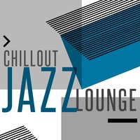 Chillout Jazz Lounge — Chilled Jazz Masters, Chill Lounge Music Bar, Chilled Cafe Lounge Music, Chill Lounge Music Bar|Chilled Cafe Lounge Music|Chilled Jazz Masters