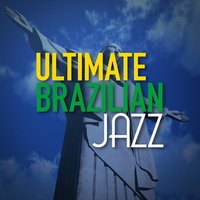Ultimate Brazilian Jazz — Brazilian Lounge Project, Brazilian Jazz, Brazilian Lounge Project|Brazilian Jazz