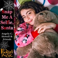 Snap Me a Selfie, Santa — Angela C. Howell & Friends