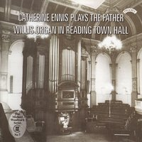 The Father Willis Organ of Reading Town Hall — Catherine Ennis