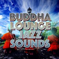 Buddha Lounge Jazz Sounds — Buddha Lounge
