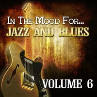 In the Mood For… Jazz and Blues, Vol. 6 — сборник