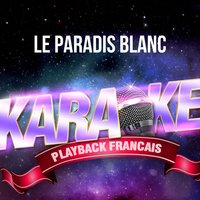 Le paradis blanc [Rendu célèbre par Michel Berger] - Single — Karaoké Playback Français