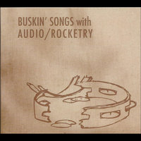 Buskin' Songs with Audio/Rocketry — Audio/Rocketry