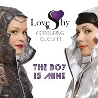 LOVESHY (Feat. Elesha) The Boy Is Mine — LoveShy
