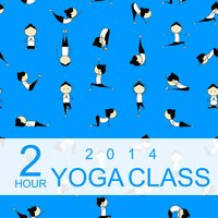 2 Hour Yoga Class 2014: Music for Yoga, Meditation & Relaxation — Yoga Sound