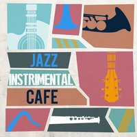 Jazz Instrumental Cafe — Jazz Instrumental Songs Cafe, Jazz|Jazz Instrumental Songs Cafe