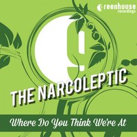 Where Do You Think We're At — The Narcoleptic